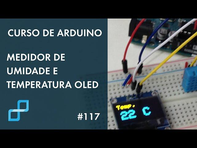 MEDIDOR DE UMIDADE E TEMPERATURA OLED | Curso de Arduino #117