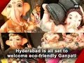Hyderabad is all set to welcome eco-friendly Ganpati..
