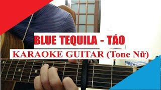 [Karaoke Guitar] Blue Tequila (Tone Nữ) - Táo | Acoustic Beat