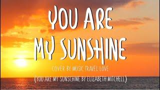 You Are My Sunshine - Music, Travel, Love Cover (Lyrics)