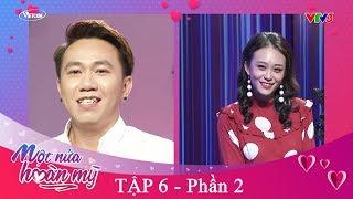 MỘT NỬA HOÀN MỸ tập 6 - P2 | Việt Hương hỏi ANH ĐỨC có thích KIM ANH không ?