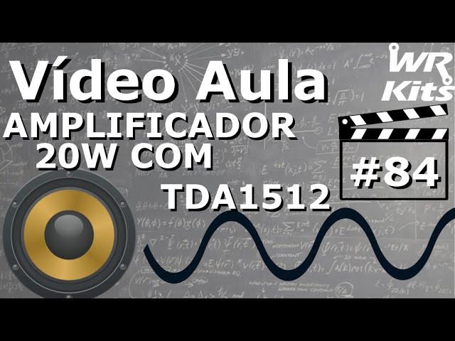 AMPLIFICADOR 20W COM TDA1512A | Vídeo Aula #84