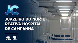Juazeiro do Norte reativa hospital de campanha