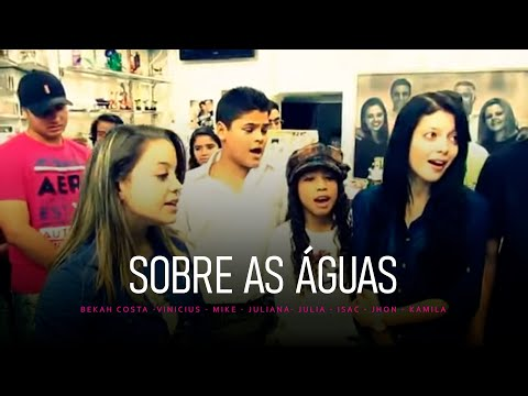 Baixar SOBRE AS ÁGUAS: Bekah Costa, Vinicius, Mike, Juliana, Julia, Isac, Jhon & Kamila