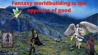Fantasy worldbuilding is the opposite of good