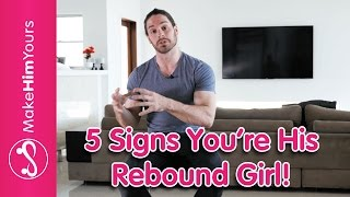 5 Signs You're His Rebound