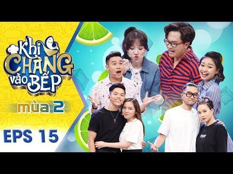 Khi Chàng Vào Bếp | Mùa 2 - Tập 15: Hari Won bị Lê Lộc, Hữu Tín