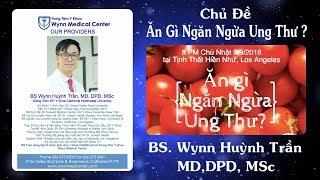 Ăn Gì Để Ngăn Ngừa Ung Thư ?  BS Wynn Huỳnh Trần tại Hiền Như Tịnh Thất 9-9-2018.