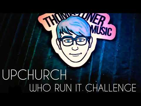 Who run it challenge -Upchurch-