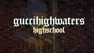 "guccihighwaters - ""highschool"" (Lyric Video)"