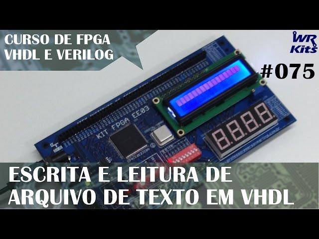 LEITURA E ESCRITA DE ARQUIVO TEXTO Curso de FPGA 075