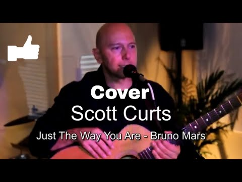 Scott Curts  performs Just The Way You Are (Cover)