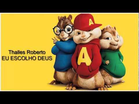Baixar Thalles Roberto - Eu escolho DEUS Alvin e os Esquilos 2014