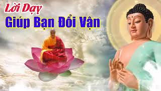 Nghe Lời Phật Dạy mỗi ngày giúp bạn đổi vận cải tạo cuộc sống luôn gặp may mắn