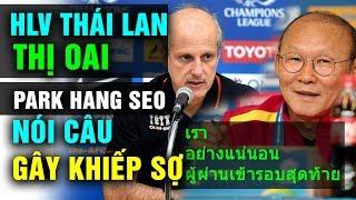 Bị HLV Thái Lan Dở Trò Thị Oai Trước Vòng Loại U23 Ông Park Nói Đúng Một Câu Khiến Đội Bạn Khiếp Sợ
