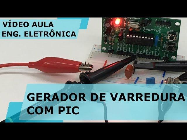 GERADOR DE VARREDURA COM PIC | Vídeo Aula #237