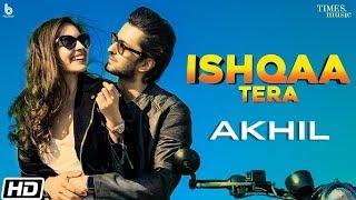 Video Ishqaa Tera - Akhil
