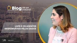 LGPD e os AGENTES RESPONSÁVEIS pelos dados | Dra Ana Maria Gomes | Café com Compliance