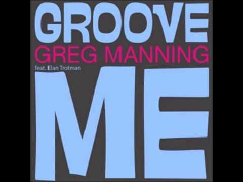 Baixar Greg Manning : Groove Me (feat. Elan Trotman) -  2013