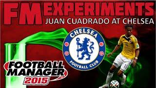 Juan Cuadrado at Chelsea   FM15 Experiment