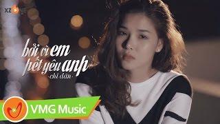 Bởi Vì Em Hết Yêu Anh   CHI DÂN   Official MV