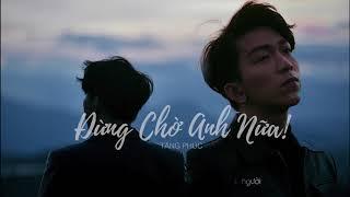 ĐỪNG CHỜ ANH NỮA - TĂNG PHÚC (full)
