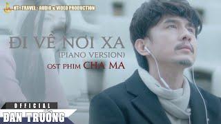 Đi Về Nơi Xa - Version 2019   OST Cha Ma   Đan Trường