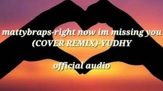 Mattybraps-right now im missing you(COVER REMIX)-YUDHY (OFFICIAL AUDIO)
