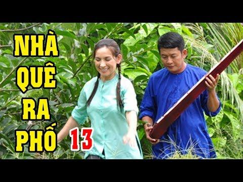 Nhà Quê Ra Phố - Tập 13 | Phim Bộ Tình Cảm Việt Nam Mới Hay Nhất