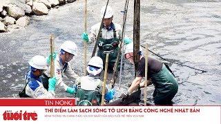 Thí điểm làm sạch sông Tô Lịch bằng công nghệ Nhật Bản