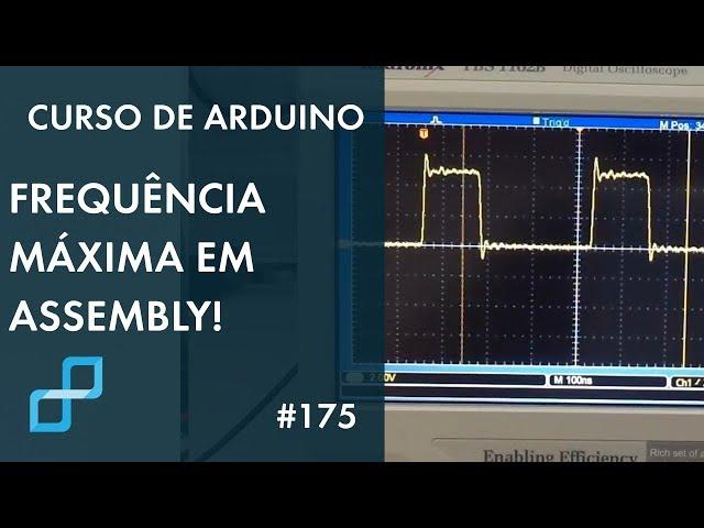 FREQUÊNCIA MÁXIMA EM ASSEMBLY | Curso de Arduino #175