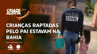 Crianças raptadas pelo pai estavam na Bahia