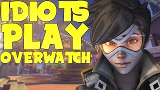 COMPLETE IDIOTS PLAY OVERWATCH