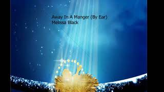 Away In A Manger (By Ear) Melissa Black/Classical Crossover Soprano