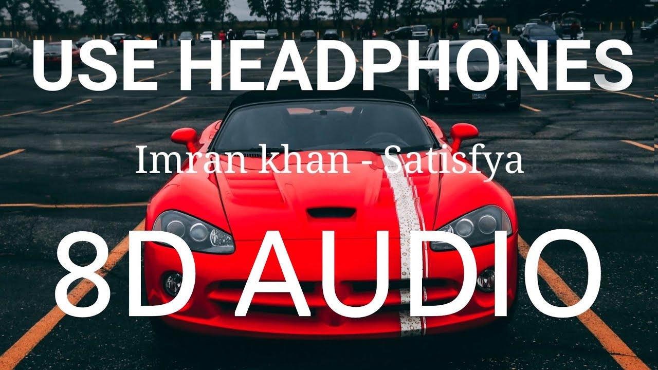 Satisfya | 8D AUDIO | Imran Khan | Bass Boosted | 8d Punjabi Songs