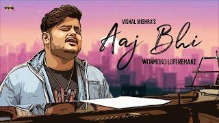 Aaj Bhi Vishal Mishra (WORMONO LoFi Remake)