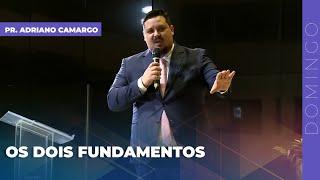 03/01/21 - OS DOIS FUNDAMENTOS | Pr. Adriano Camargo