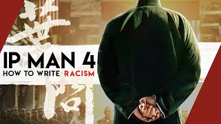 Ip Man 4: How to Write Racism | Video Essay