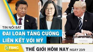 Tin thế giới 23/9 | Sự đe dọa của Trung Quốc thúc đẩy Đài Loan tăng cường liên kết với Mỹ | FBNC