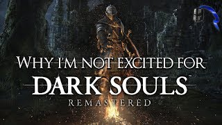 Dark Souls Remastered ► Why I'm NOT Excited For It