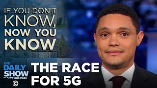 If You Don't Know, Now You Know: 5G | The Daily Show