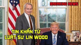 Tin Khẩn Từ Luật Sư Lin Wood Của TTT. Các Bạn Chú Ý Nhé!!!