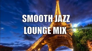 Smooth Jazz Chill Out Lounge Music: Smooth Jazz Instrumental, Lounge Jazz Music Playlist  2018