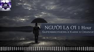 Người Lạ Ơi 1 Hour | Superbrothers x Karik x Orange. Nhạc 1h hay nhất