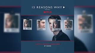 Eskmo - I Love You And I Let You Go (13 Reasons Why Season 2 Soundtrack)