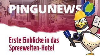 PINGUNEWS bekommt erste Einblicke in das Spreewelten-Hotel ...