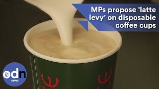 MPs propose 'latte levy' on disposable coffee cups