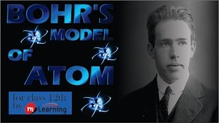Bohr's Model of Atom - Theory for XII Standard & IIT-JEE