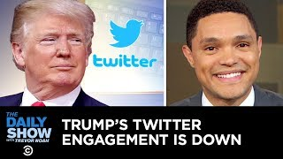 Trump's Twitter Engagement Is Down, and Trevor Is Here to Help | The Daily Show