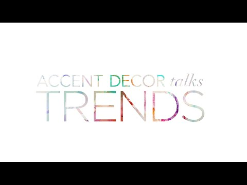 Accent Decor Talks Inspiration & Trends